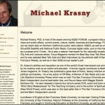 For Michael Krasny, San Francisco broadcaster, author, lecturer and educator, Bill created a customized blog to function as an archive and hub for all of Michael's endeavors and allow him to easily autopost through Facebook.