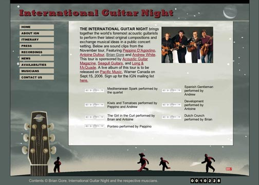 International Guitar Night is an elite group of travelling acoustic guitar musicians. This web site emulates their branded CD cover art, embeds audio clips and publishes their tour itinerary.